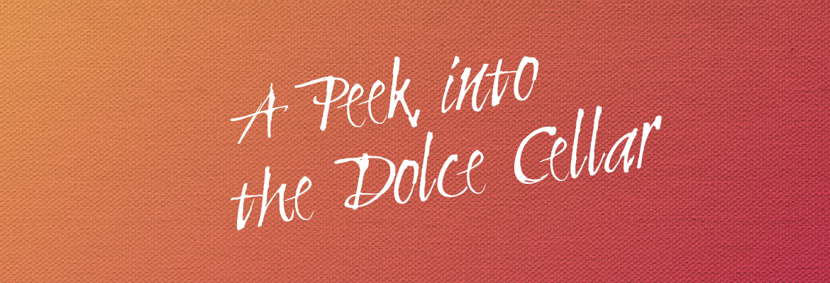 A Peek Into the Dolce Cellar