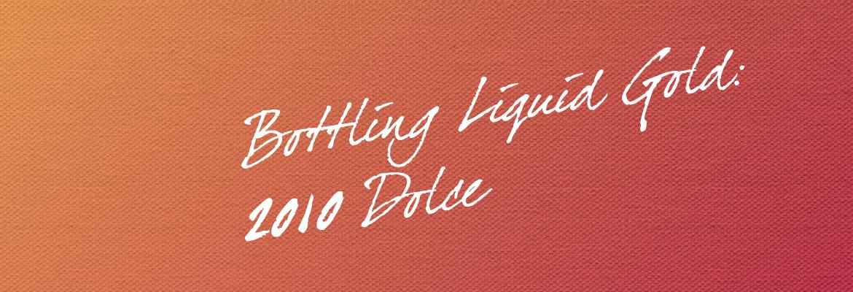 Bottling Liquid Gold: 2010 Dolce