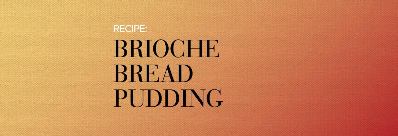 RECIPE: Brioche Bread Pudding