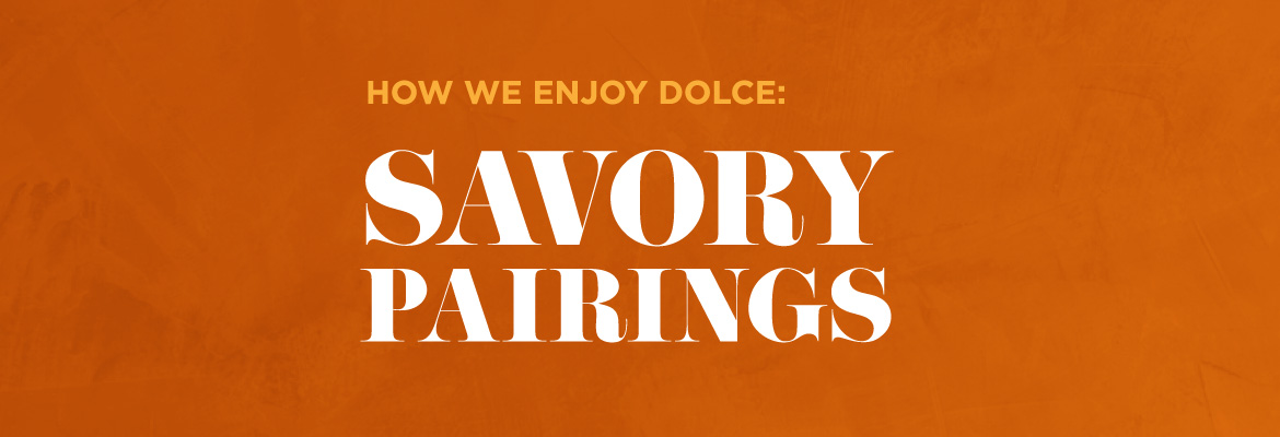 How We Enjoy Dolce: Savory Pairings